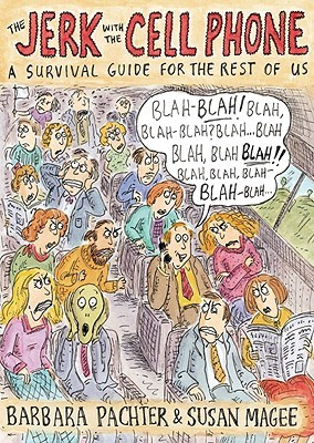 The Jerk with the Cell Phone: A Survival Guide for the Rest of Us