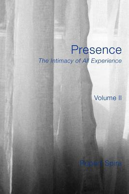 Presence: The Intimacy of All Experience - Volume 2