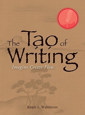 The Tao of Writing by Ralph L. Wahlstrom