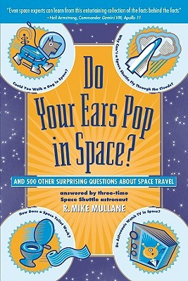 Do Your Ears Pop in Space and 500 Other Surprising Questions ... by R. Mike Mullane