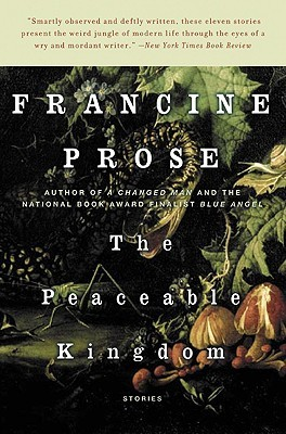 The Peaceable Kingdom by Francine Prose