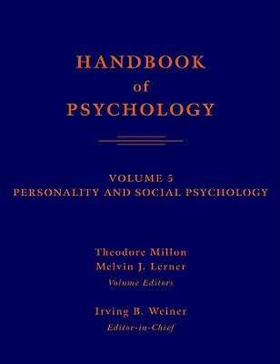 Handbook of Psychology, Volume 5: Personality and Social Psychology (Handbook of Psychology #5)