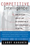 Competitive Intelligence: How To Gather Analyze And Use Information To Move Your Business To The Top