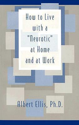 "How To Live With a ""Neurotic"" at Home and at Work"