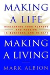 Making a Life, Making a Living®: Reclaiming Your Purpose and Passion in Business and in Life
