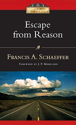 Escape from Reason by Francis August Schaeffer