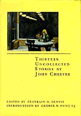 Thirteen Uncollected Stories By John Cheever by John Cheever