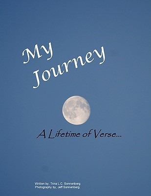 My Journey, A Lifetime of Verse by Trina L.C. Sonnenberg