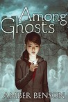 Among the Ghosts by Amber Benson