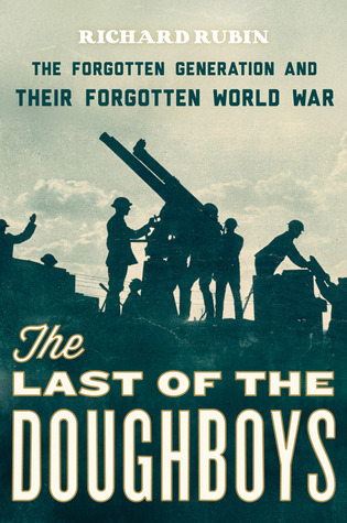 Download online The Last of the Doughboys: The Forgotten Generation and Their Forgotten World War by Richard Rubin PDF