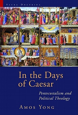 In the Days of Caesar: Pentecostalism and Political Theology
