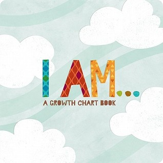 I Am: Inspiring Child's Board Book and Growth Chart