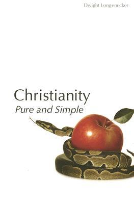 Christianity, Pure and Simple by Dwight Longenecker