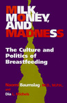Milk, Money, and Madness by Naomi Baumslag