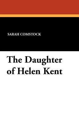 The Daughter of Helen Kent  by  Sarah Comstock
