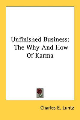 Unfinished Business: The Why and How of Karma