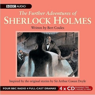 The Further Adventures of Sherlock Holmes by Bert Coules