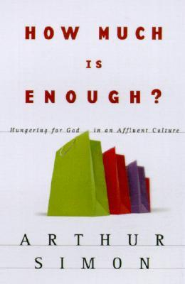 How Much is Enough? Hungering For God in an Affluent by Arthur Simon