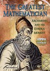The Greatest Mathematician: Archimedes and His Eureka! Moment