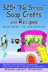 325+ No Stress Soap Crafts and Recipes: Beginner to Advanced