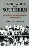 Black, White, and Southern: Race Relations and Southern Culture, 1940 to the Present