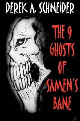 The 9 Ghosts of Samen's Bane by Derek A. Schneider