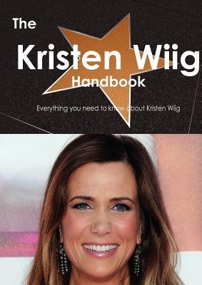 The Kristen Wiig Handbook - Everything You Need to Know about... by Emily Smith