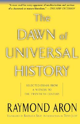 The Dawn Of Universal History by Raymond Aron