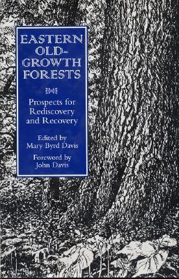Eastern Old-Growth Forests: Prospects For Rediscovery And Recovery