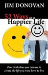 52 Ways to a Happier Life: Practical Ideas You Can Use to Create the Life You Were Born to Live