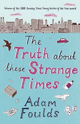 The Truth about These Strange Times. Adam Foulds by Adam Foulds