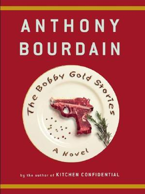 The Bobby Gold Stories by Anthony Bourdain