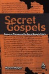 Secret Gospels: Essays on Thomas and the Secret Gospel of Mark