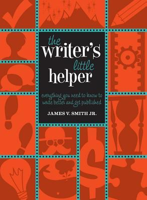 Free download online The Writer's Little Helper: Everything You Need to Know to Write Better and Get Published PDF