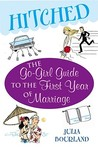 Hitched: The Go-Girl Guide to the First Year of Marriage