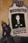 Whedonistas!: A Celebration of the Worlds of Joss Whedon by the Women Who Love Them
