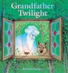 Grandfather Twilight by Barbara Helen Berger