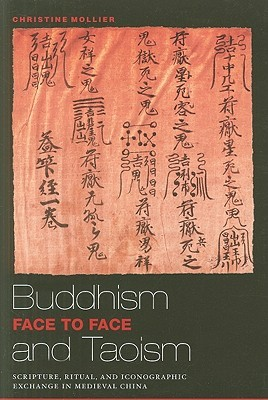 Buddhism and Taoism Fact to Face: Scripture, Ritual, and Iconographic Exchange in Medieval China
