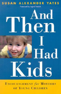 And Then I Had Kids by Susan Alexander Yates