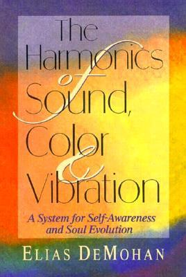 The Harmonics of Sound, Color, and Vibration: A System for Self-Awareness and Soul Evolution