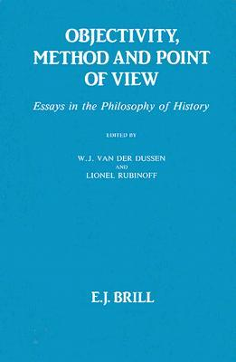 Objectivity, Method and Point of View by W.J. Van der Dussen
