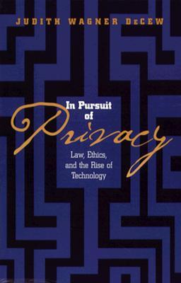 In Pursuit of Privacy: Law, Ethics, and the Rise of Technology