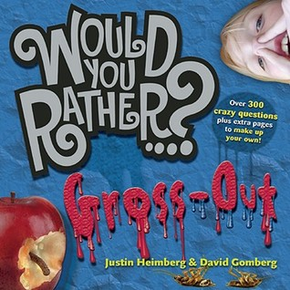 Would You Rather...?: Gross Out: Over 300 Crazy Questions plus extra pages to make up your own!