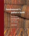 Handweaver's Pattern Book: The Illustrated Guide To Over 600 Fabric Weaves