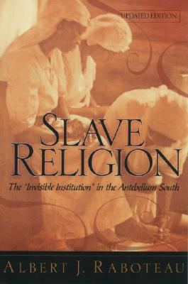 "Slave Religion: The ""Invisible Institution"" in the Antebellum South"