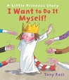 I Want to Do It Myself! (Little Princess Stories)