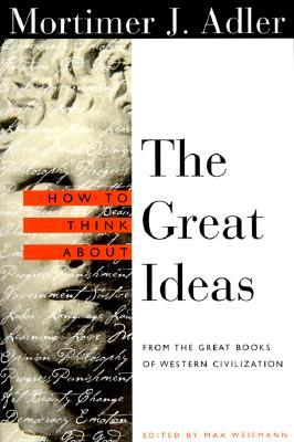 How to Think About the Great Ideas by Mortimer J. Adler
