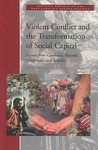 Violent Conflict and the Transformation of Social Capital: Lessons from Cambodia, Rwanda, Guatemala, and Somalia