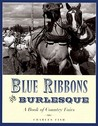 Blue Ribbons and Burlesque: A Book of Country Fairs