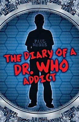 The Diary of a Dr. Who Addict by Paul Magrs